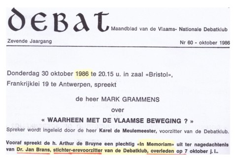 Het tijdschrift van de VNDK meldt in oktober 1986 het overlijden van dr. Jan Brans. Deze in 1946 bij verstek ter dood veroordeelde leider van de Vlaamse nazi's richtte, na zijn terugkeer uit ballingschap in Spanje, in 1980 de debatclub op.