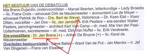 Merk op hoe noch Jambon, noch De Wever en uiteraard ook niet Koen Dillen, er bezwaar tegen hebben te figureren in een lijst van bestuurders waaronder altijd de overleden erevoorzitter Jan Brans vermeld wordt. Kan je duidelijker maken dat de VNDK in de lijn van diens donkerbruin gedachtegoed blijft?